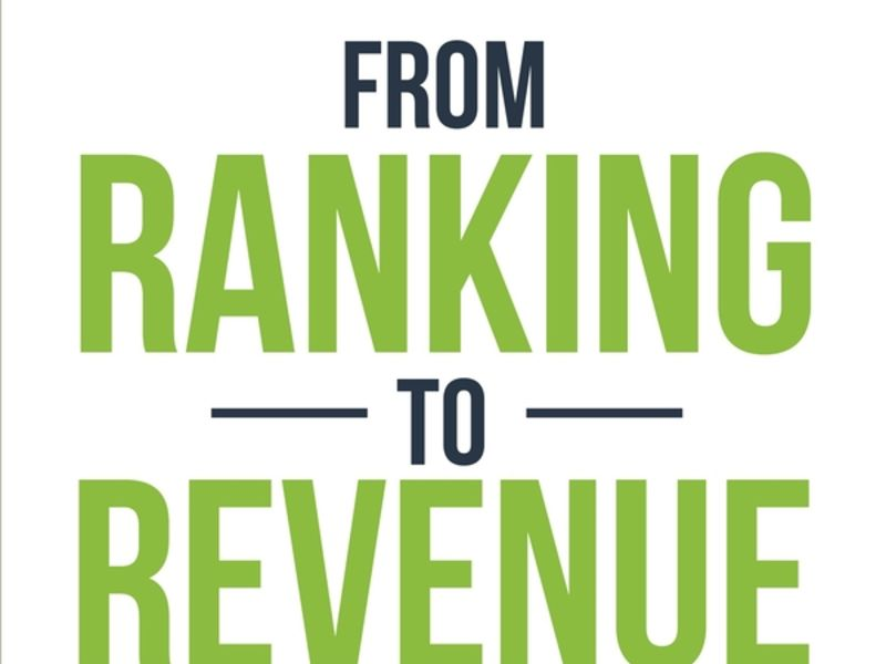 "Newly Published Book: ""From Ranking To Revenue: A Business Owner's Guide To Successful Search Engine Optimization (SEO)"""
